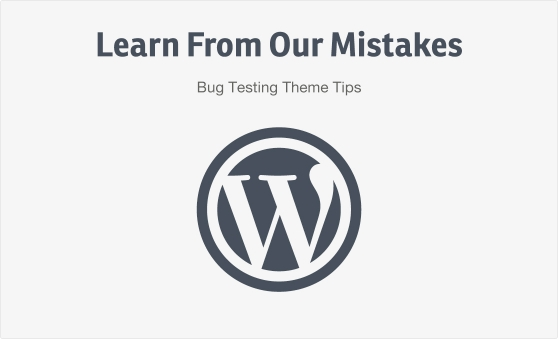 learn-from-our-mistakes-bug-testing-theme-tips