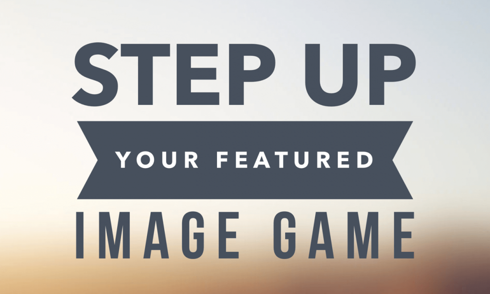 Step-up your featured image game